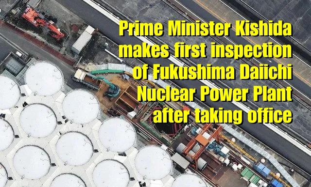Prime Minister Kishida makes first inspection of Fukushima Daiichi Nuclear Power Plant after taking office   FUKUSHIMA 311 WATCHDOGS