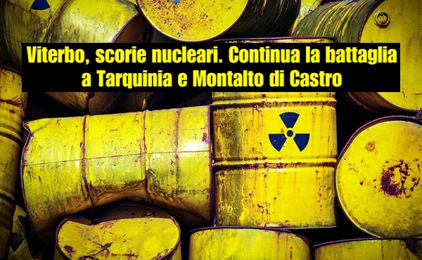 Viterbo, scorie nucleari. Continua la battaglia a Tarquinia e Montalto di Castro | Corriere di Viterbo
